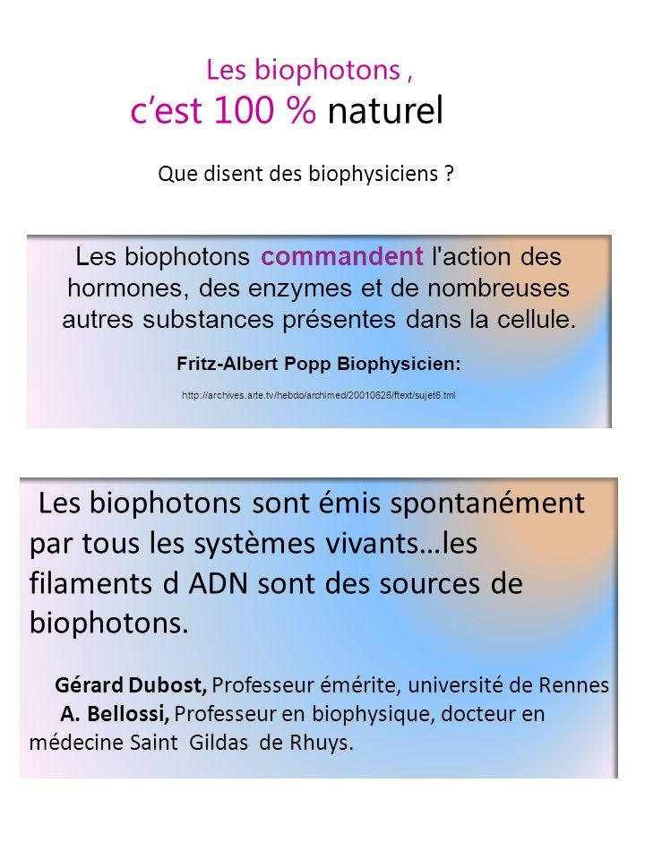 Les biophotons, cest 100 % naturel Que disent des biophysiciens ? Les biophotons commandent l'action des hormones, des enzymes et de nombreuses autres