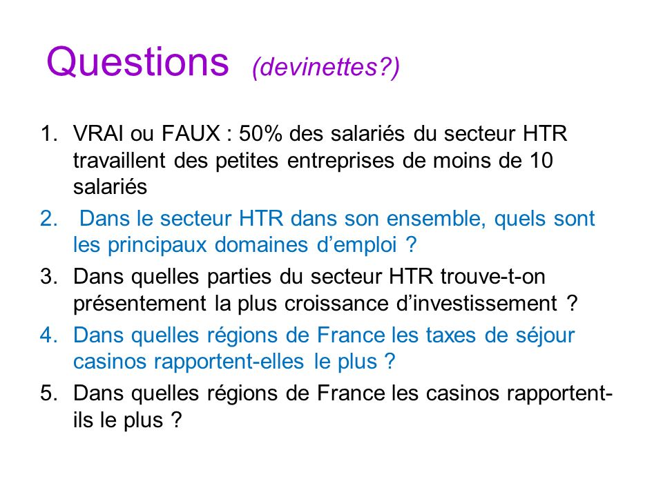 Questions (devinettes?) 1.VRAI ou FAUX : 50% des salariés du secteur HTR travaillent des petites entreprises de moins de 10 salariés 2. Dans le secteu
