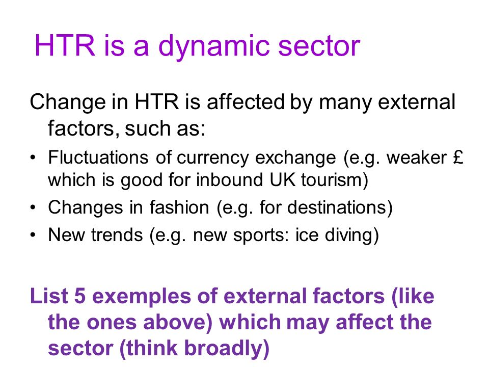 HTR is a dynamic sector Change in HTR is affected by many external factors, such as: Fluctuations of currency exchange (e.g.
