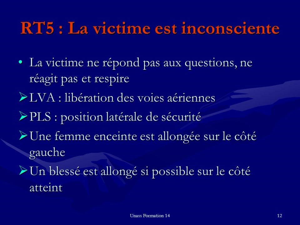 Unass Formation 1412 RT5 : La victime est inconsciente La victime ne répond pas aux questions, ne réagit pas et respireLa victime ne répond pas aux qu