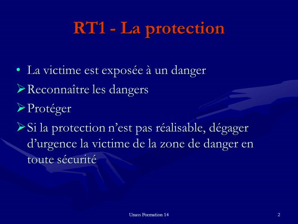 Unass Formation 142 RT1 - La protection La victime est exposée à un dangerLa victime est exposée à un danger Reconnaître les dangers Reconnaître les d