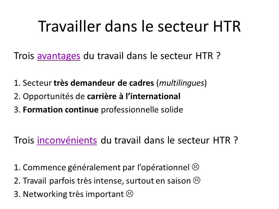 Travailler dans le secteur HTR Trois avantages du travail dans le secteur HTR ? 1. Secteur très demandeur de cadres (multilingues) 2. Opportunités de