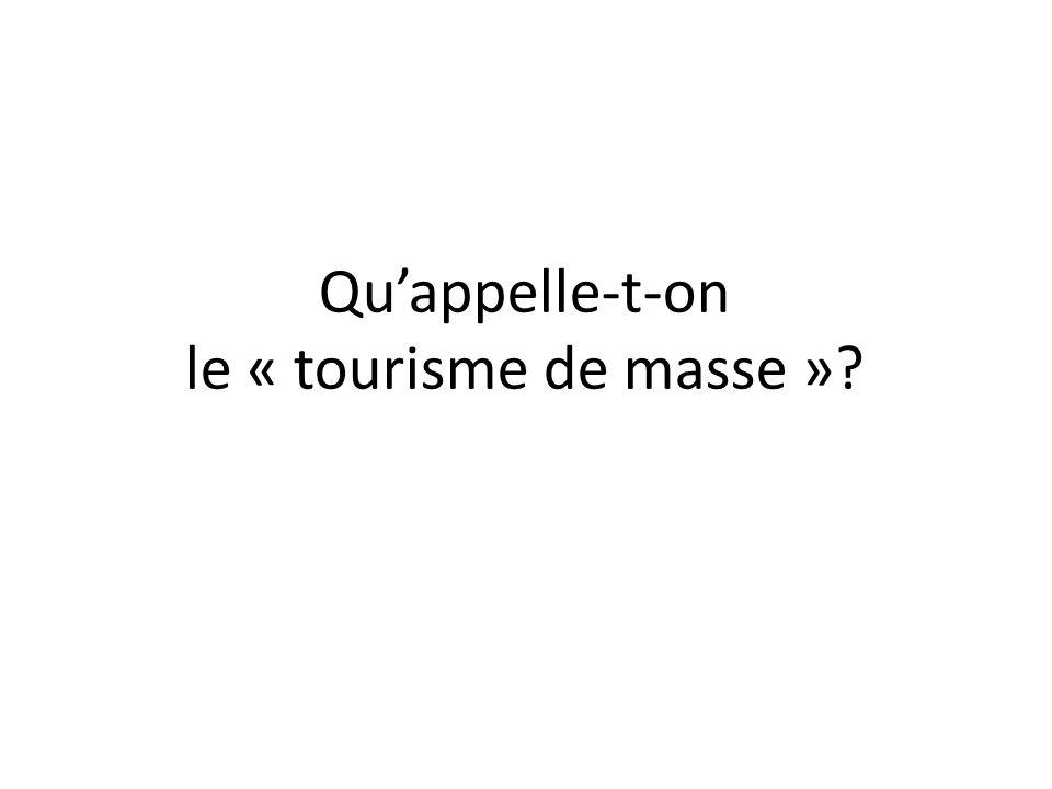 Quappelle-t-on le « tourisme de masse »?