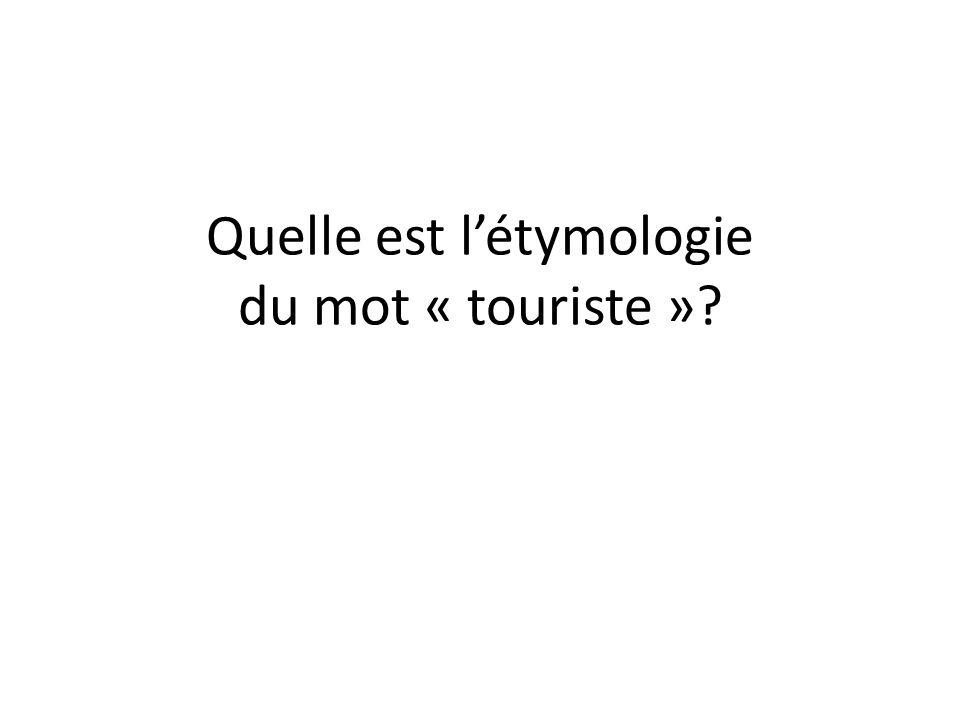 Quelle est létymologie du mot « touriste »?