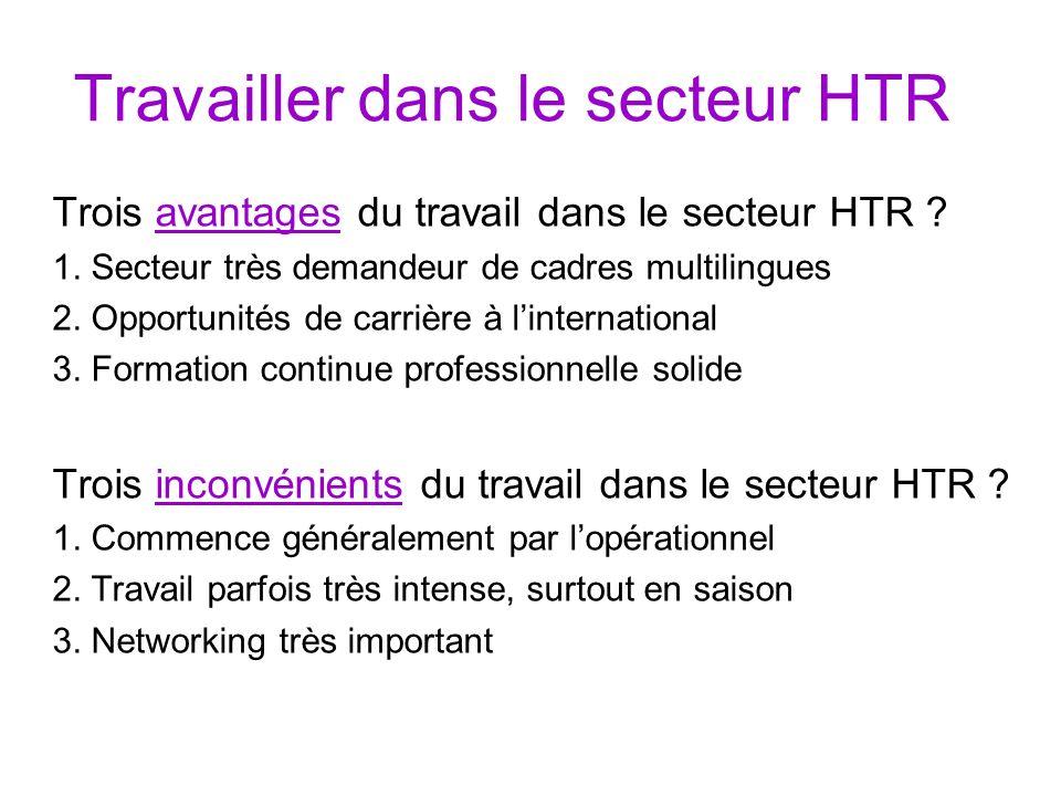 Travailler dans le secteur HTR Trois avantages du travail dans le secteur HTR ? 1. Secteur très demandeur de cadres multilingues 2. Opportunités de ca