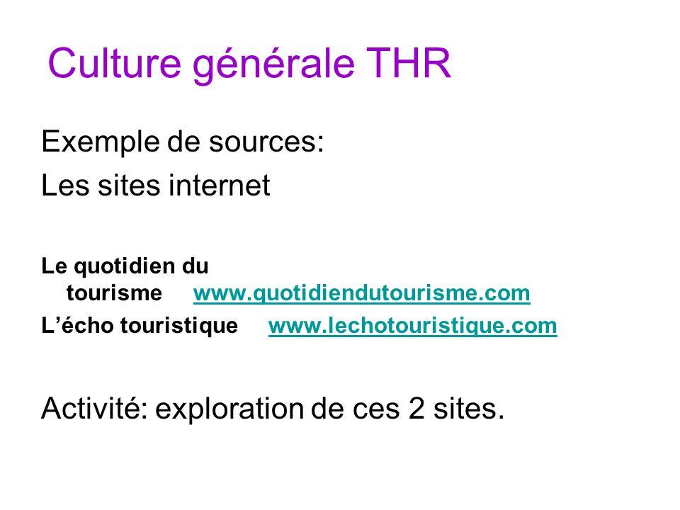 Culture générale THR Exemple de sources: Les sites internet Le quotidien du tourisme www.quotidiendutourisme.comwww.quotidiendutourisme.com Lécho tour