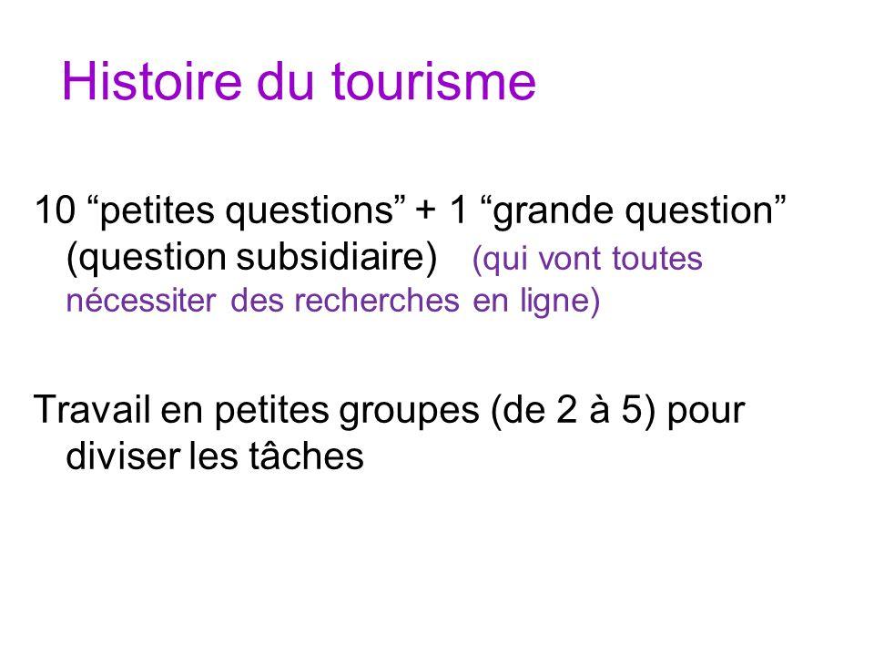 Histoire du tourisme 10 petites questions + 1 grande question (question subsidiaire) (qui vont toutes nécessiter des recherches en ligne) Travail en p