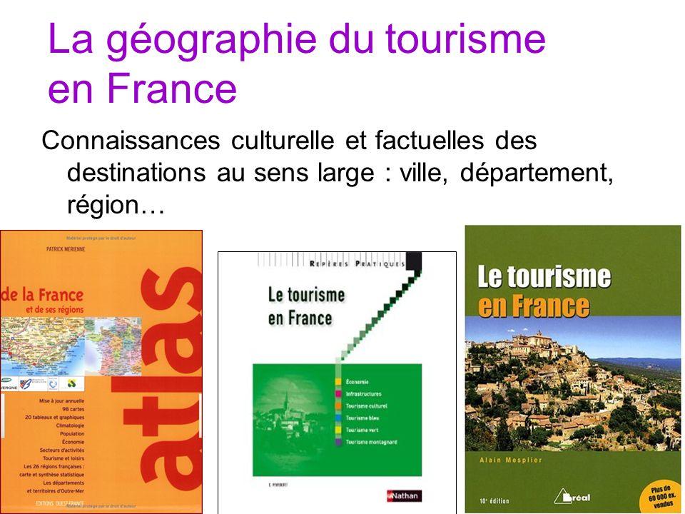 La géographie du tourisme en France Connaissances culturelle et factuelles des destinations au sens large : ville, département, région…