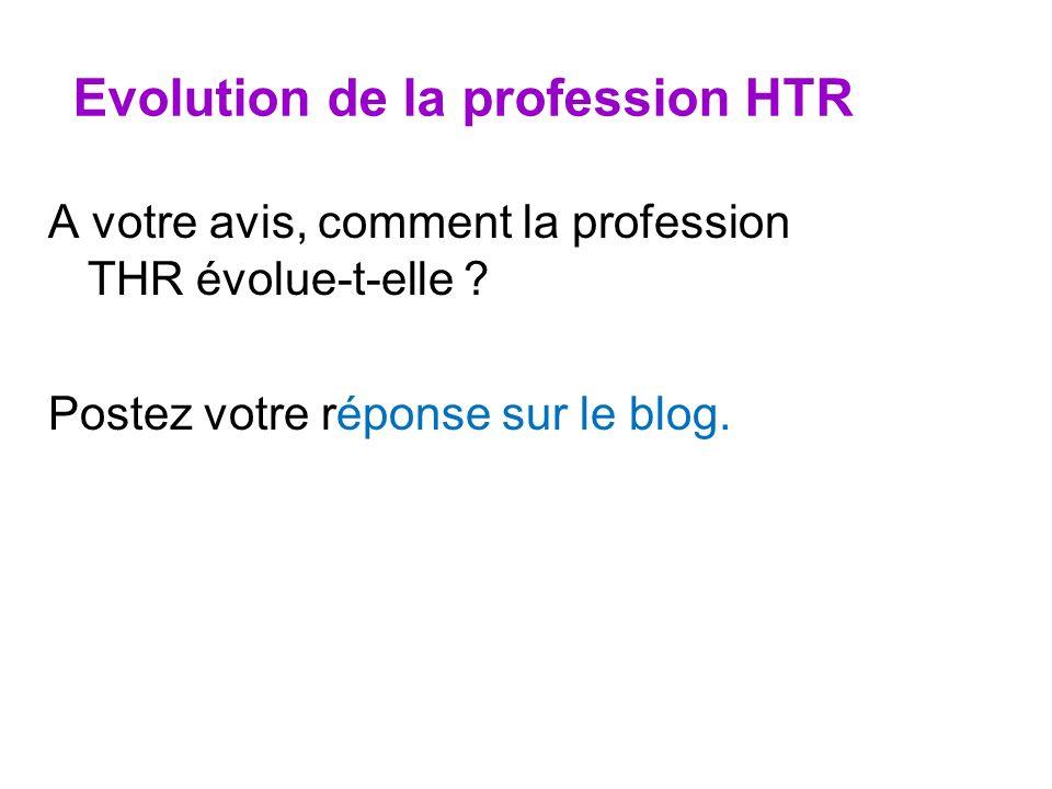 Evolution de la profession HTR A votre avis, comment la profession THR évolue-t-elle ? Postez votre réponse sur le blog.