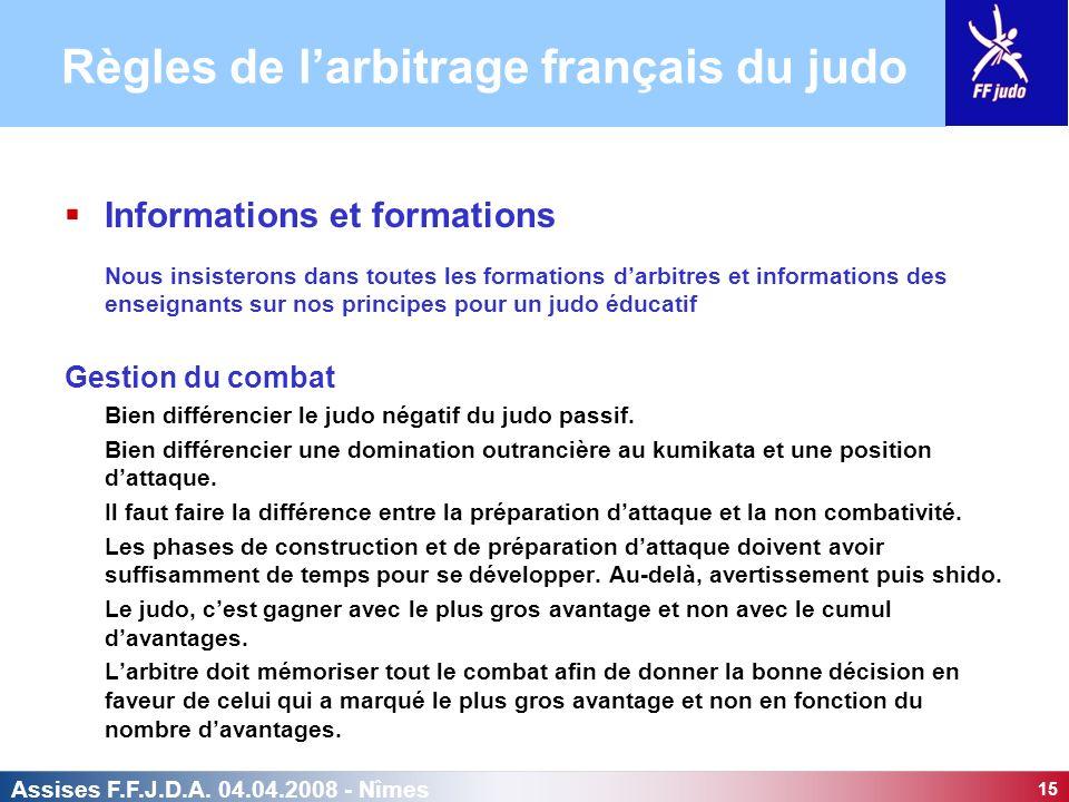 15 Assises F.F.J.D.A. 04.04.2008 - Nîmes Informations et formations Nous insisterons dans toutes les formations darbitres et informations des enseigna