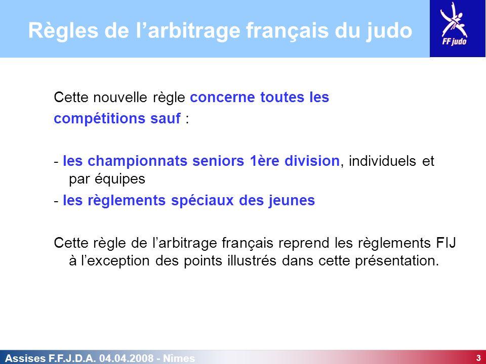 3 Assises F.F.J.D.A. 04.04.2008 - Nîmes Cette nouvelle règle concerne toutes les compétitions sauf : - les championnats seniors 1ère division, individ