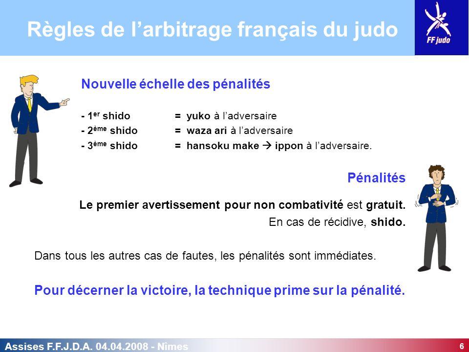 6 Assises F.F.J.D.A. 04.04.2008 - Nîmes Nouvelle échelle des pénalités - 1 er shido = yuko à ladversaire - 2 ème shido = waza ari à ladversaire - 3 èm