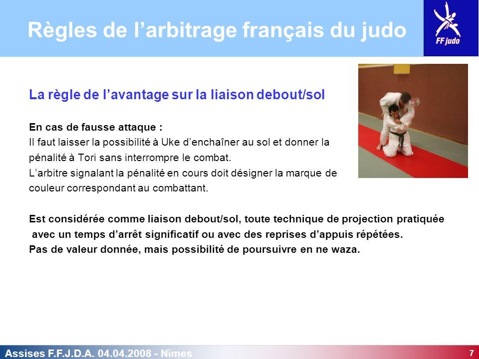7 Assises F.F.J.D.A. 04.04.2008 - Nîmes La règle de lavantage sur la liaison debout/sol En cas de fausse attaque : Il faut laisser la possibilité à Uk