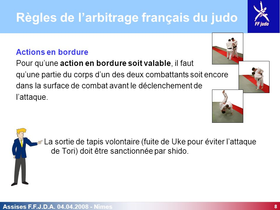 8 Assises F.F.J.D.A. 04.04.2008 - Nîmes Actions en bordure Pour quune action en bordure soit valable, il faut quune partie du corps dun des deux comba