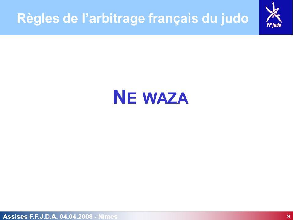 9 Assises F.F.J.D.A. 04.04.2008 - Nîmes N E WAZA Règles de larbitrage français du judo