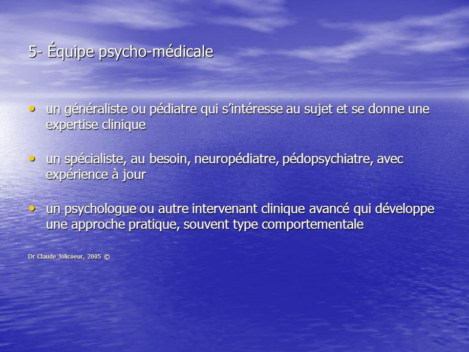 5- Équipe psycho-médicale un généraliste ou pédiatre qui sintéresse au sujet et se donne une expertise clinique un généraliste ou pédiatre qui sintére