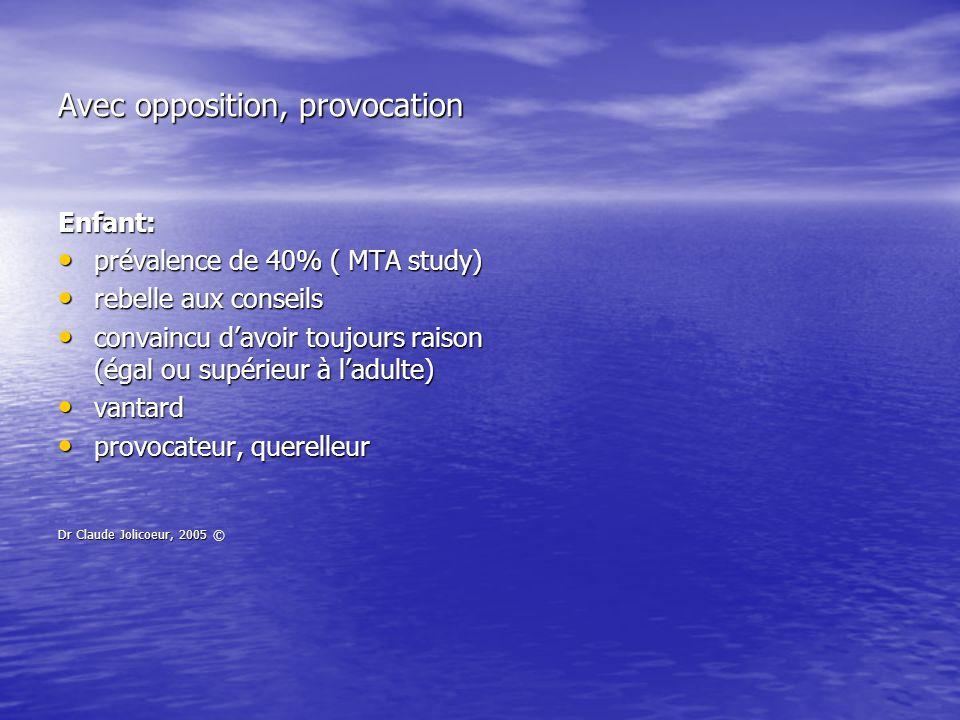 Avec opposition, provocation Enfant: prévalence de 40% ( MTA study) prévalence de 40% ( MTA study) rebelle aux conseils rebelle aux conseils convaincu