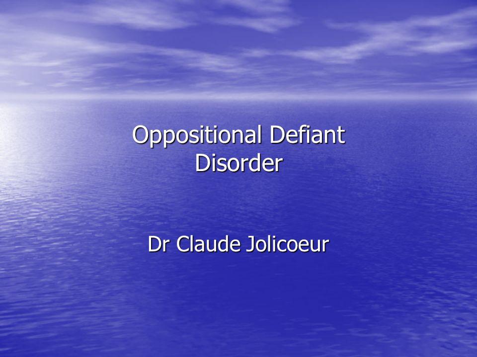 Oppositional Defiant Disorder Dr Claude Jolicoeur