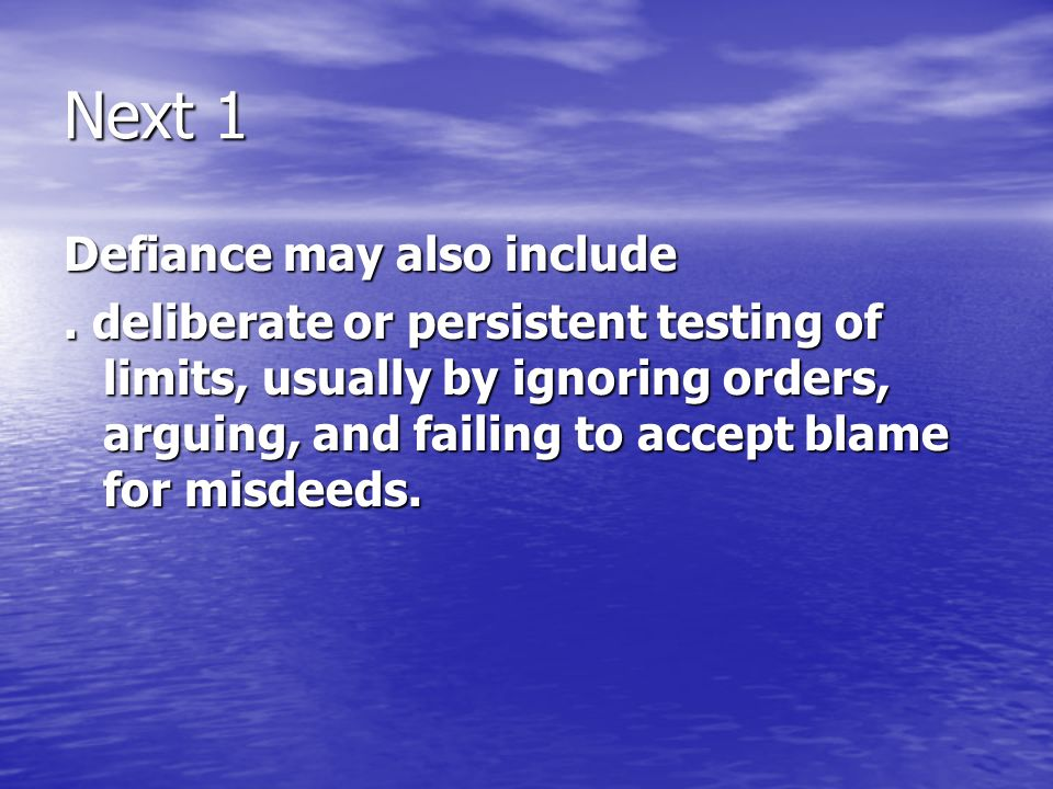 Next 1 Defiance may also include. deliberate or persistent testing of limits, usually by ignoring orders, arguing, and failing to accept blame for mis