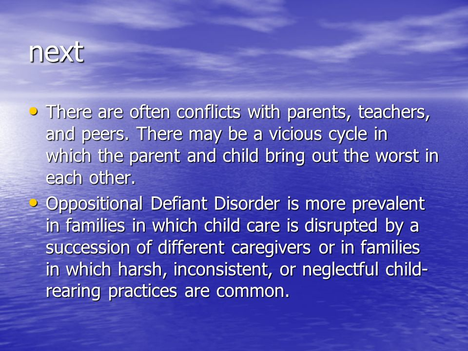 next There are often conflicts with parents, teachers, and peers. There may be a vicious cycle in which the parent and child bring out the worst in ea