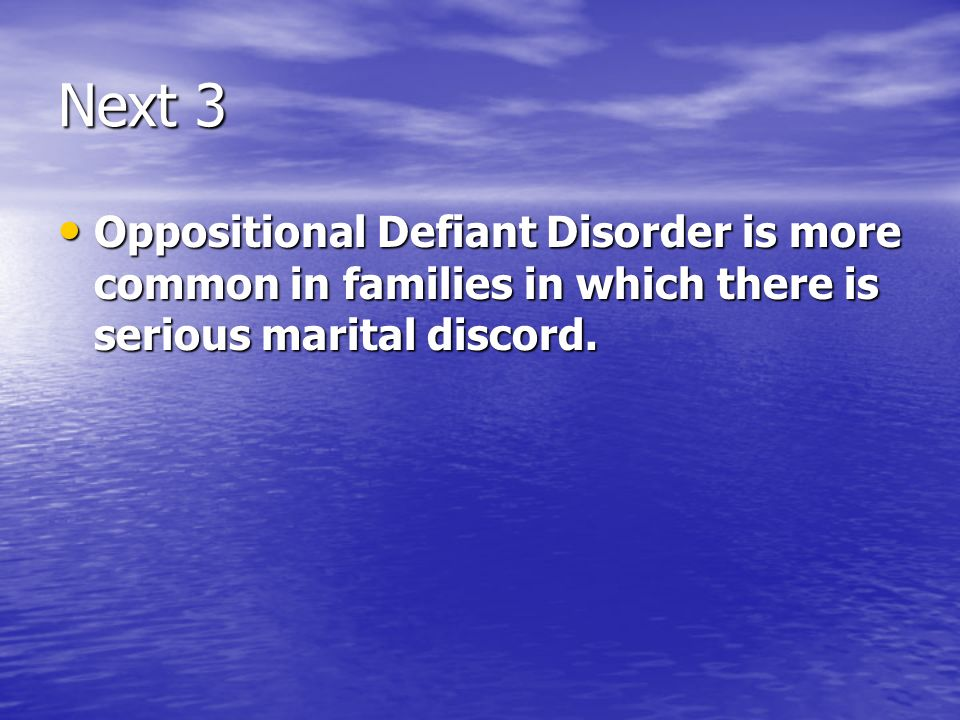 Next 3 Oppositional Defiant Disorder is more common in families in which there is serious marital discord. Oppositional Defiant Disorder is more commo