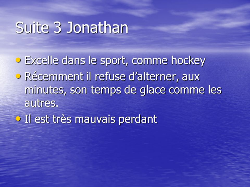Suite 3 Jonathan Excelle dans le sport, comme hockey Excelle dans le sport, comme hockey Récemment il refuse dalterner, aux minutes, son temps de glac