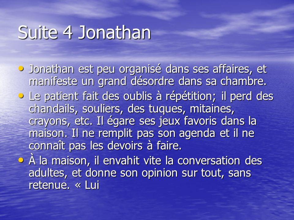 Suite 4 Jonathan Jonathan est peu organisé dans ses affaires, et manifeste un grand désordre dans sa chambre. Jonathan est peu organisé dans ses affai