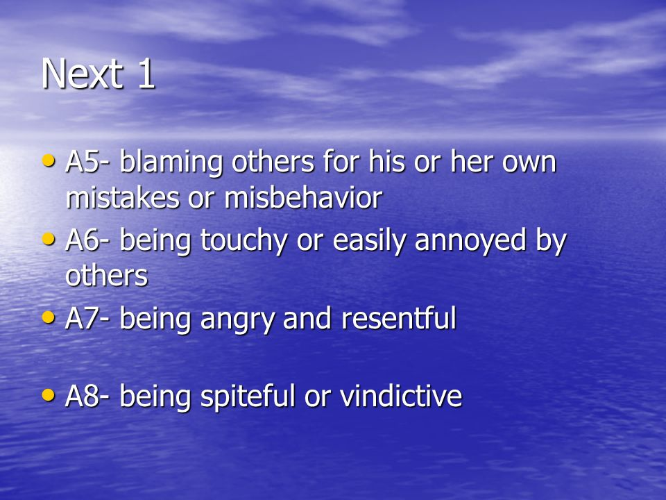 Next 1 A5- blaming others for his or her own mistakes or misbehavior A5- blaming others for his or her own mistakes or misbehavior A6- being touchy or