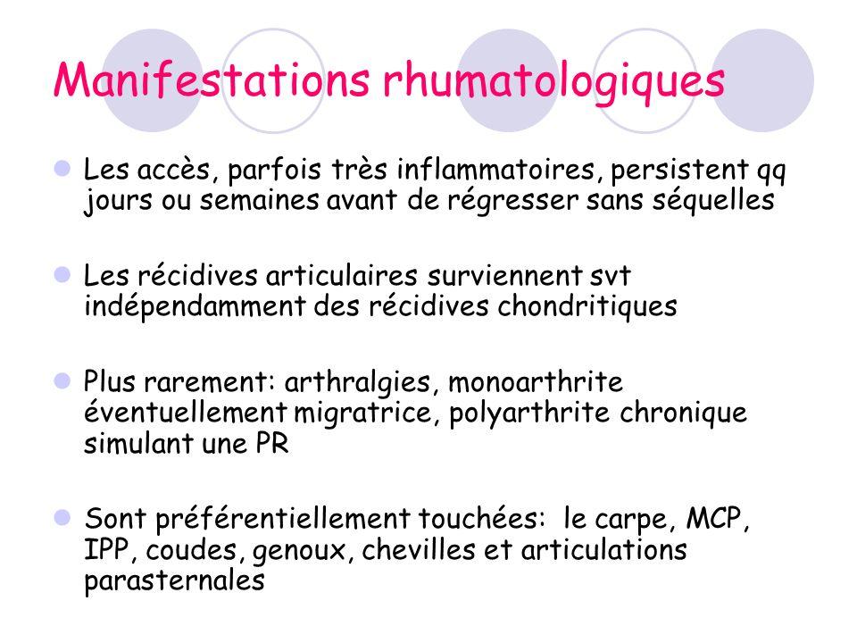 Manifestations rhumatologiques Les accès, parfois très inflammatoires, persistent qq jours ou semaines avant de régresser sans séquelles Les récidives