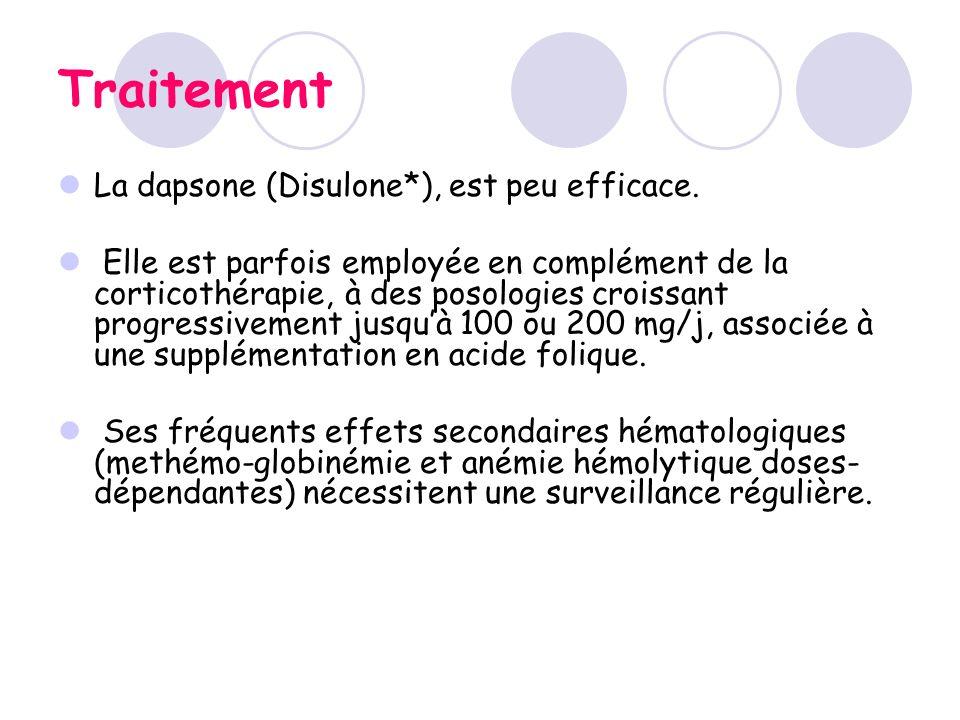 Traitement La dapsone (Disulone*), est peu efficace. Elle est parfois employée en complément de la corticothérapie, à des posologies croissant progres