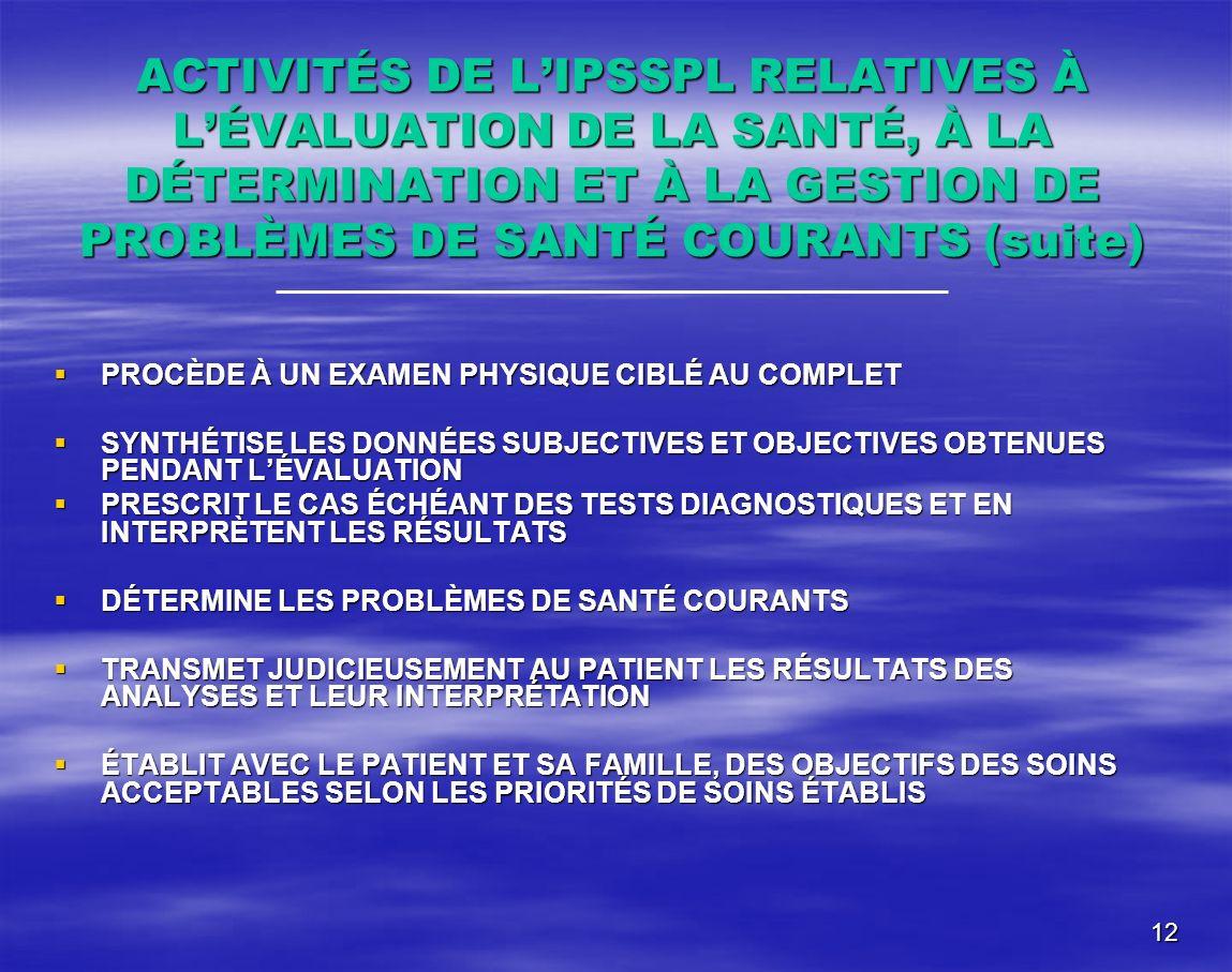 12 ACTIVITÉS DE LIPSSPL RELATIVES À LÉVALUATION DE LA SANTÉ, À LA DÉTERMINATION ET À LA GESTION DE PROBLÈMES DE SANTÉ COURANTS (suite) PROCÈDE À UN EX