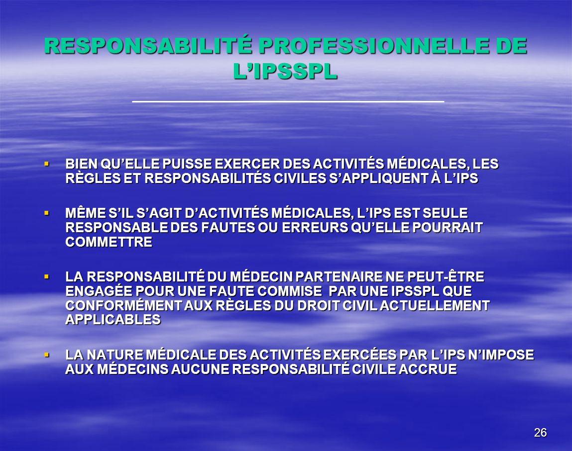 26 RESPONSABILITÉ PROFESSIONNELLE DE LIPSSPL BIEN QUELLE PUISSE EXERCER DES ACTIVITÉS MÉDICALES, LES RÈGLES ET RESPONSABILITÉS CIVILES SAPPLIQUENT À L