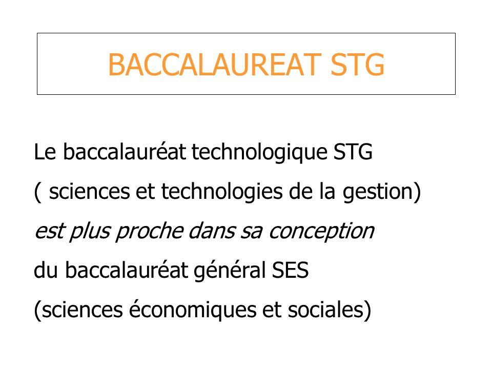BACCALAUREAT STG Le baccalauréat technologique STG ( sciences et technologies de la gestion) est plus proche dans sa conception du baccalauréat généra