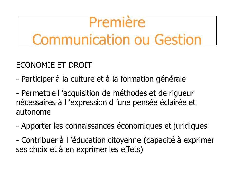 Première Communication ou Gestion ECONOMIE ET DROIT - Participer à la culture et à la formation générale - Permettre l acquisition de méthodes et de r