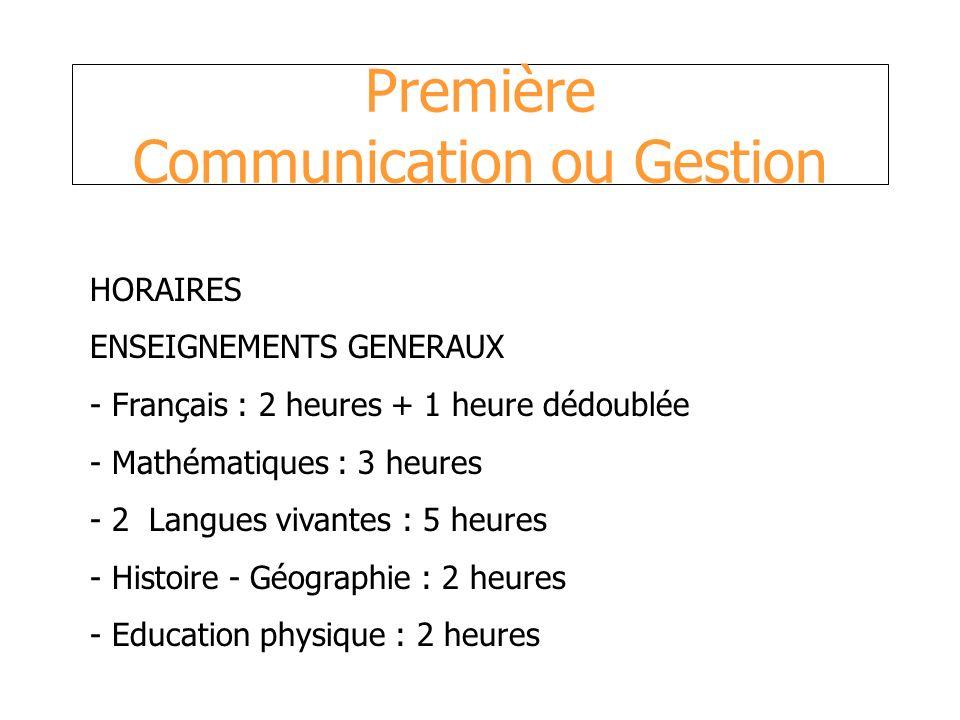 Première Communication ou Gestion HORAIRES ENSEIGNEMENTS GENERAUX - Français : 2 heures + 1 heure dédoublée - Mathématiques : 3 heures - 2 Langues viv