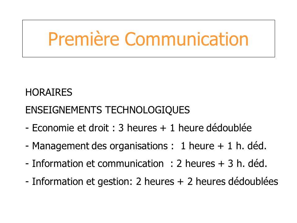 Première Communication HORAIRES ENSEIGNEMENTS TECHNOLOGIQUES - Economie et droit : 3 heures + 1 heure dédoublée - Management des organisations : 1 heu