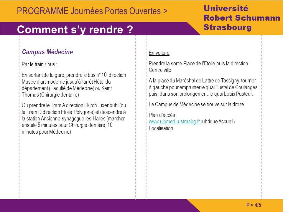 P > 4/5 PROGRAMME Journées Portes Ouvertes > Comment sy rendre ? Université Robert Schumann Strasbourg Campus Médecine Par le train / bus : En sortant