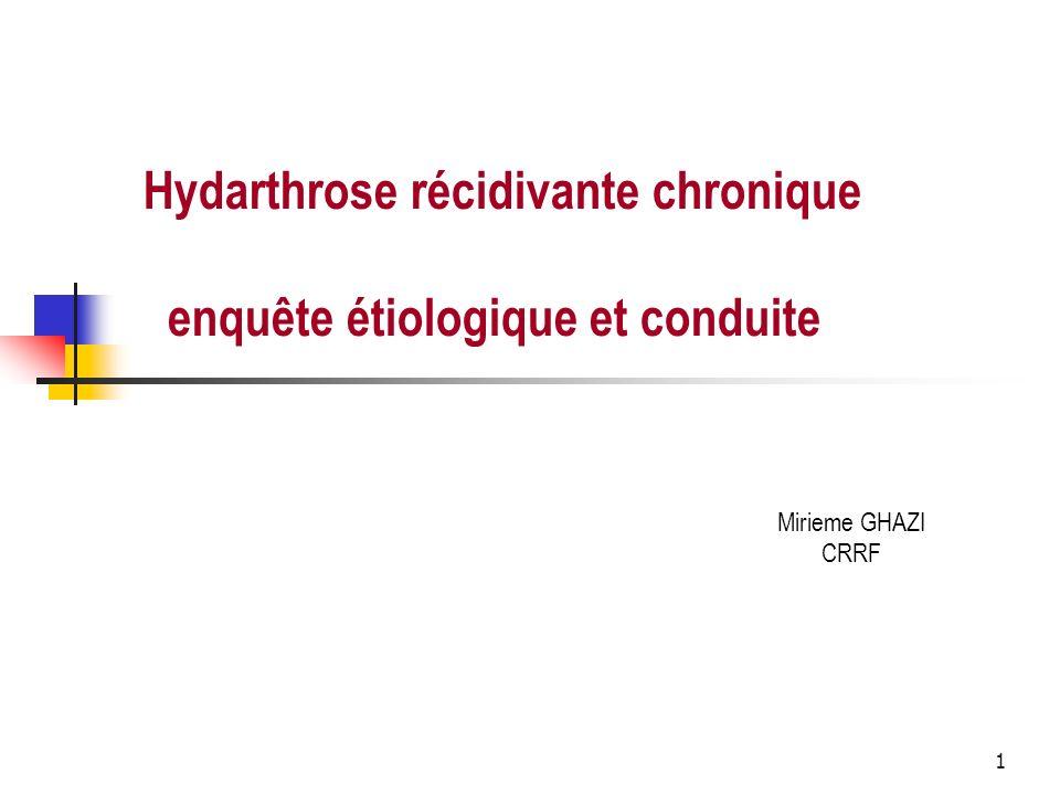 1 Hydarthrose récidivante chronique enquête étiologique et conduite Mirieme GHAZI CRRF