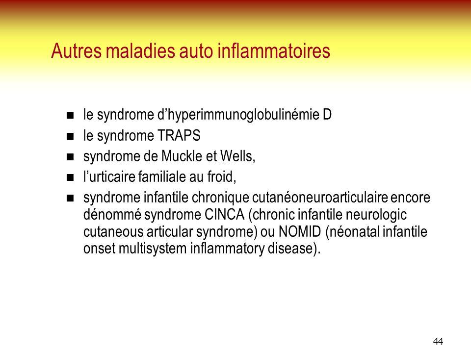 44 Autres maladies auto inflammatoires le syndrome dhyperimmunoglobulinémie D le syndrome TRAPS syndrome de Muckle et Wells, lurticaire familiale au f