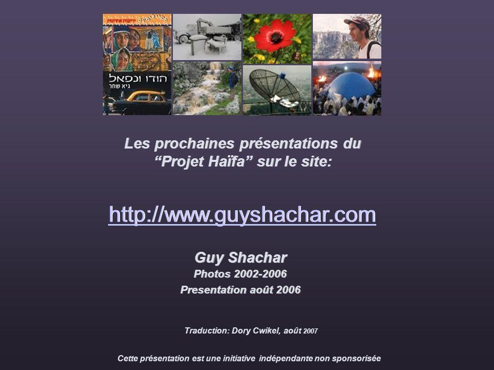 Guy Shachar Photos 2002-2006 Presentation août 2006 Photos 2002-2006 Presentation août 2006 Les prochaines présentations du Projet Haïfa sur le site: