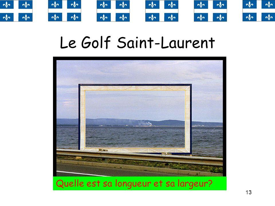13 Le Golf Saint-Laurent Quelle est sa longueur et sa largeur?