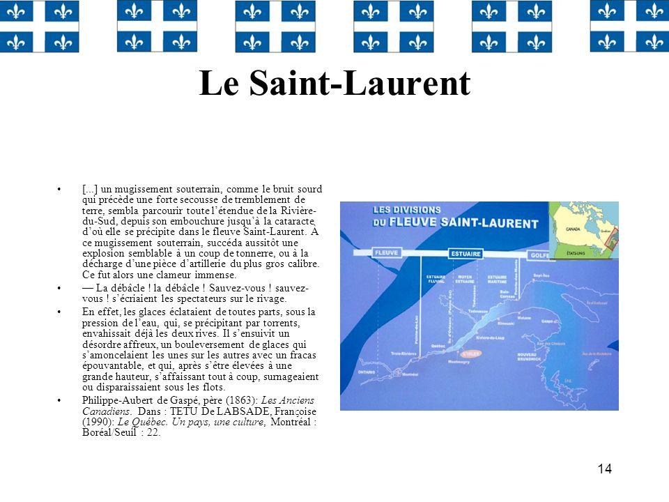 14 Le Saint-Laurent [...] un mugissement souterrain, comme le bruit sourd qui précède une forte secousse de tremblement de terre, sembla parcourir tou