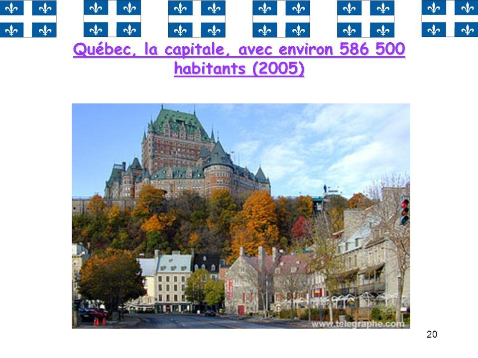 20 Québec, la capitale, avec environ 586 500 habitants (2005)