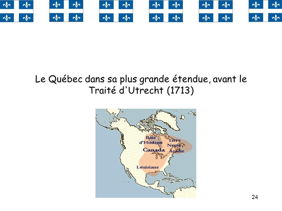 24 Le Québec dans sa plus grande étendue, avant le Traité d'Utrecht (1713)