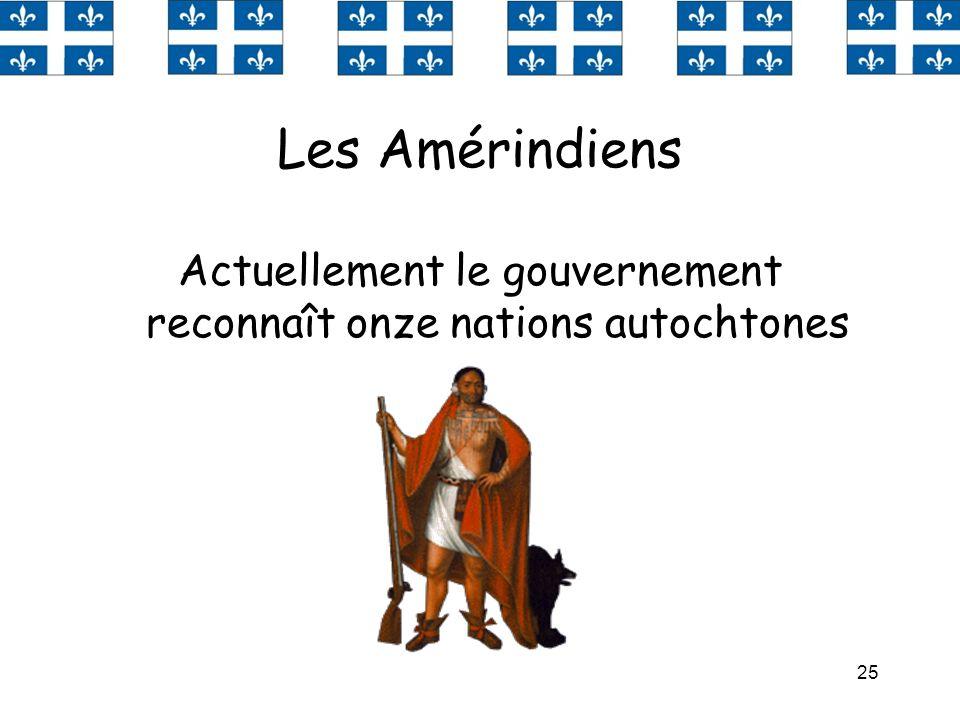 25 Les Amérindiens Actuellement le gouvernement reconnaît onze nations autochtones