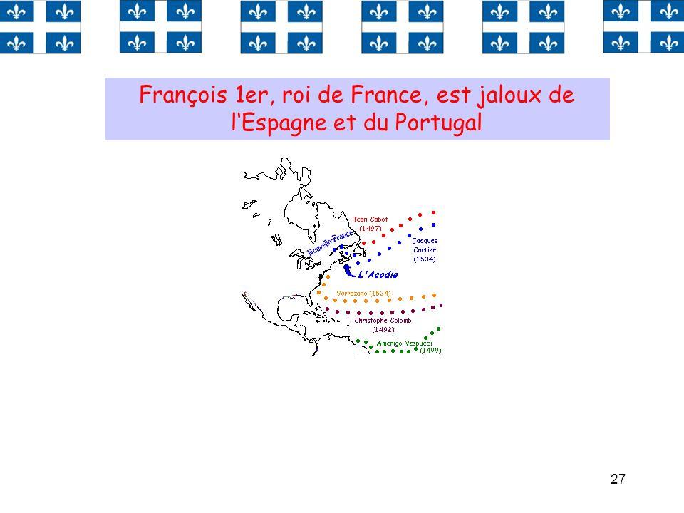 27 François 1er, roi de France, est jaloux de lEspagne et du Portugal