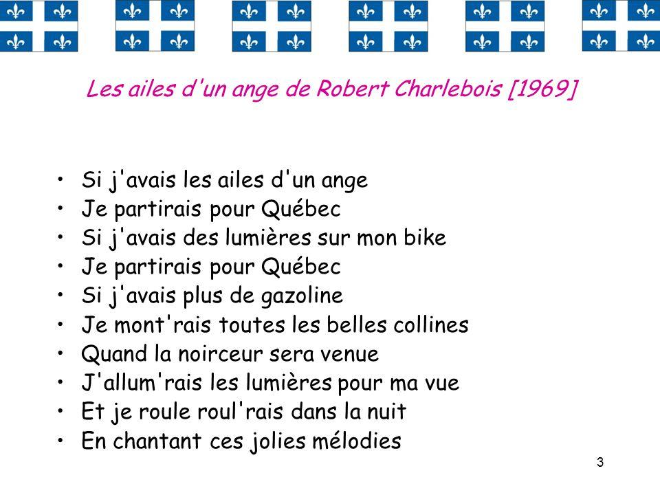 3 Les ailes d'un ange de Robert Charlebois [1969] Si j'avais les ailes d'un ange Je partirais pour Québec Si j'avais des lumières sur mon bike Je part