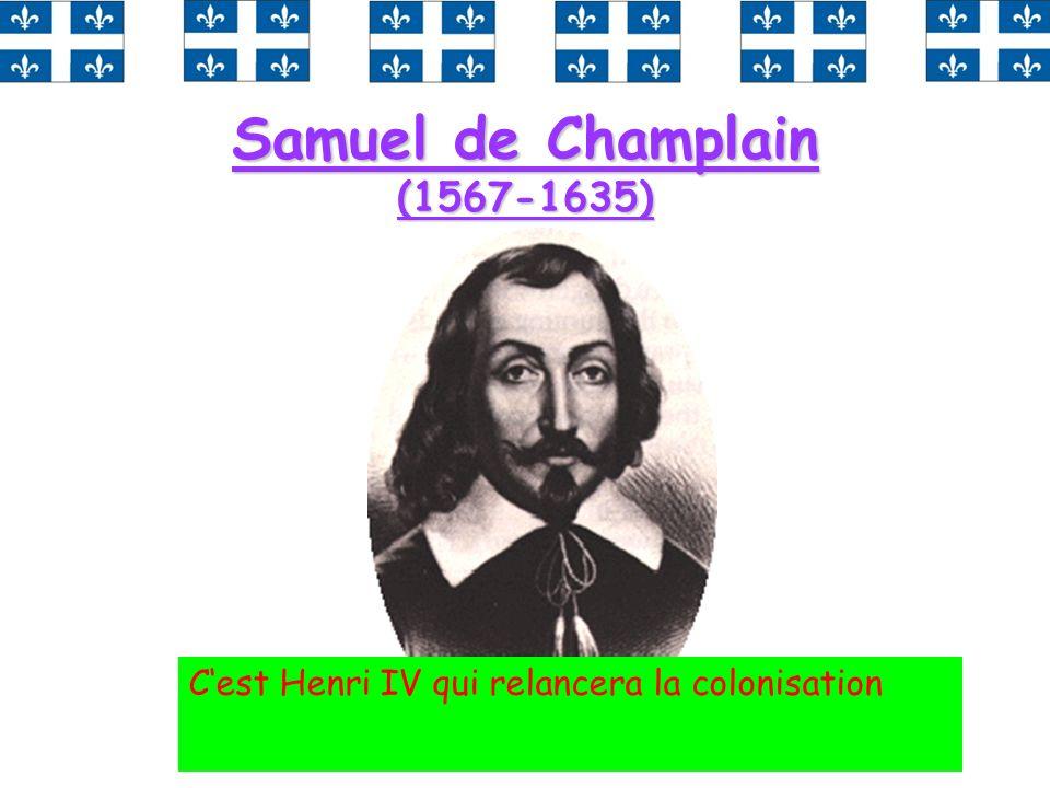 31 Samuel de Champlain (1567-1635) Cest Henri IV qui relancera la colonisation