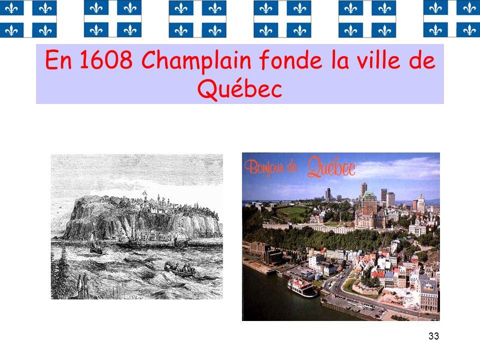 33 En 1608 Champlain fonde la ville de Québec