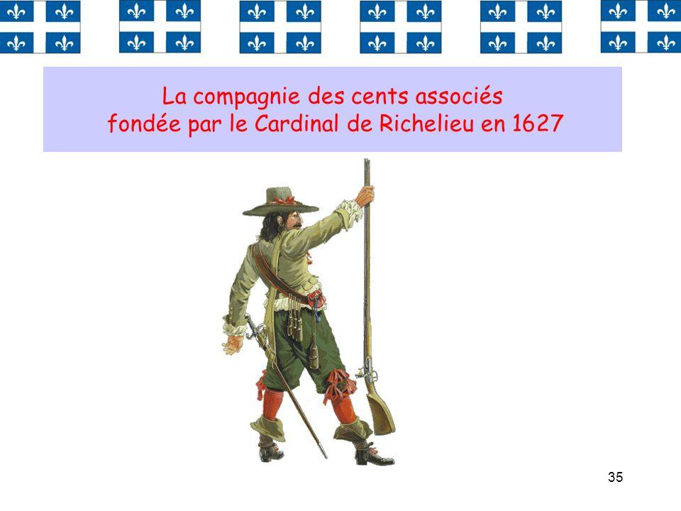 35 La compagnie des cents associés fondée par le Cardinal de Richelieu en 1627